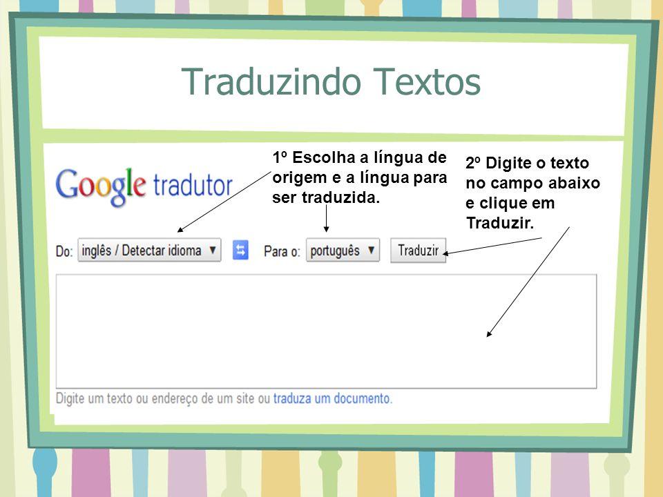 Traduzindo Textos 1º Escolha a língua de origem e a língua para ser traduzida.