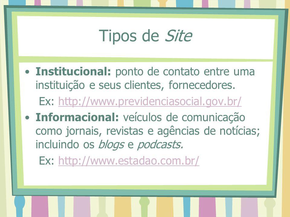 Tipos de SiteInstitucional: ponto de contato entre uma instituição e seus clientes, fornecedores. Ex: http://www.previdenciasocial.gov.br/