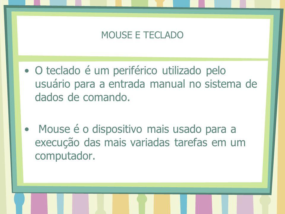 MOUSE E TECLADO O teclado é um periférico utilizado pelo usuário para a entrada manual no sistema de dados de comando.