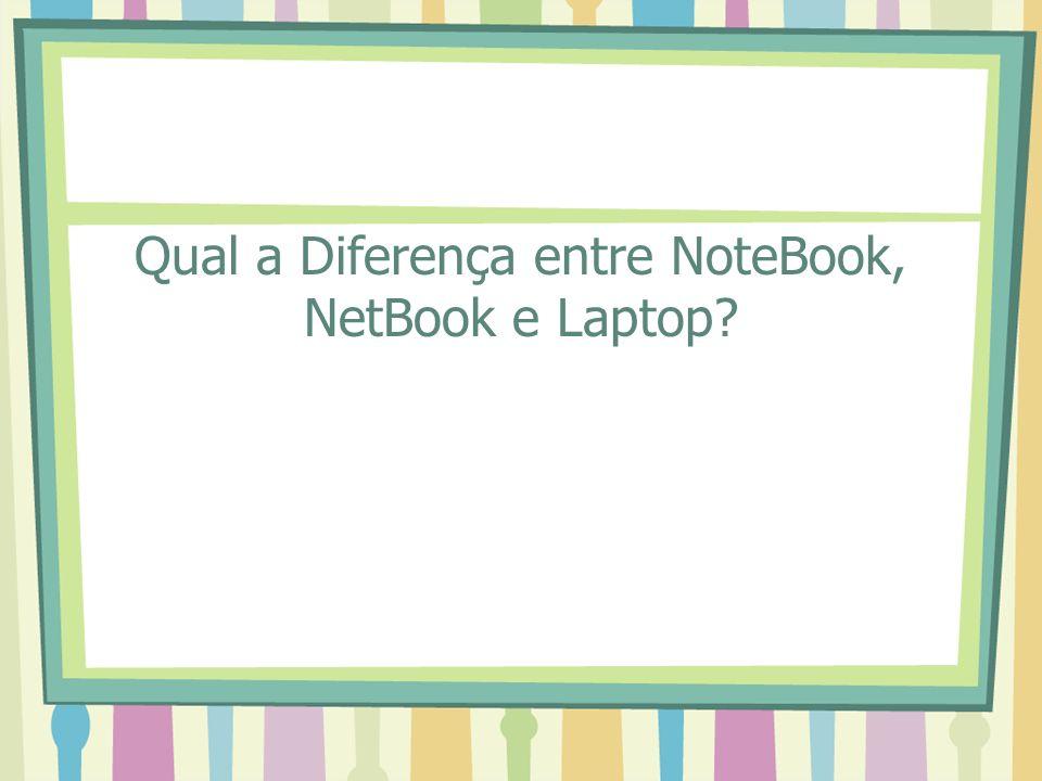Qual a Diferença entre NoteBook, NetBook e Laptop