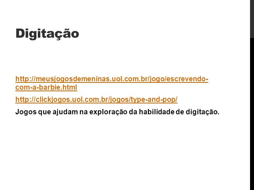 Digitação http://meusjogosdemeninas.uol.com.br/jogo/escrevendo- com-a-barbie.html. http://clickjogos.uol.com.br/jogos/type-and-pop/