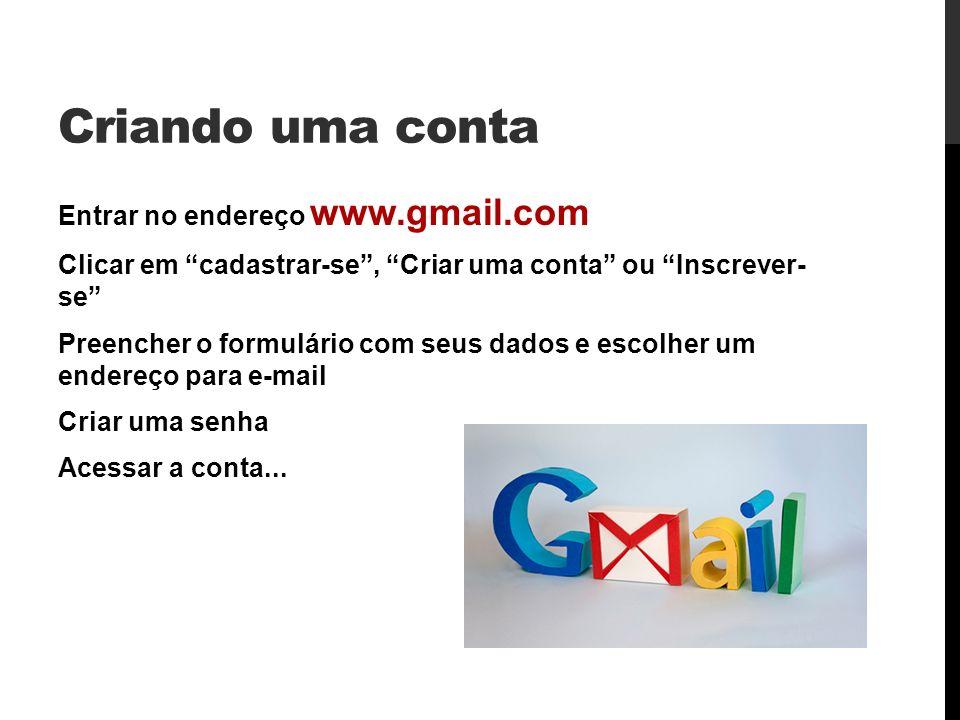 Criando uma conta Entrar no endereço www.gmail.com