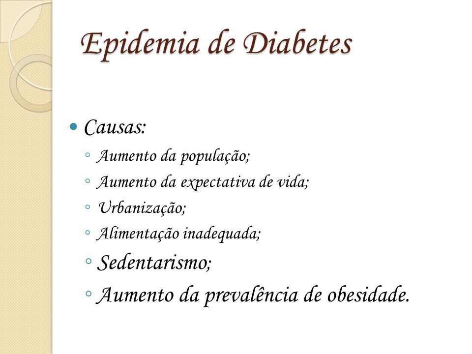 Epidemia de Diabetes Causas: Sedentarismo;