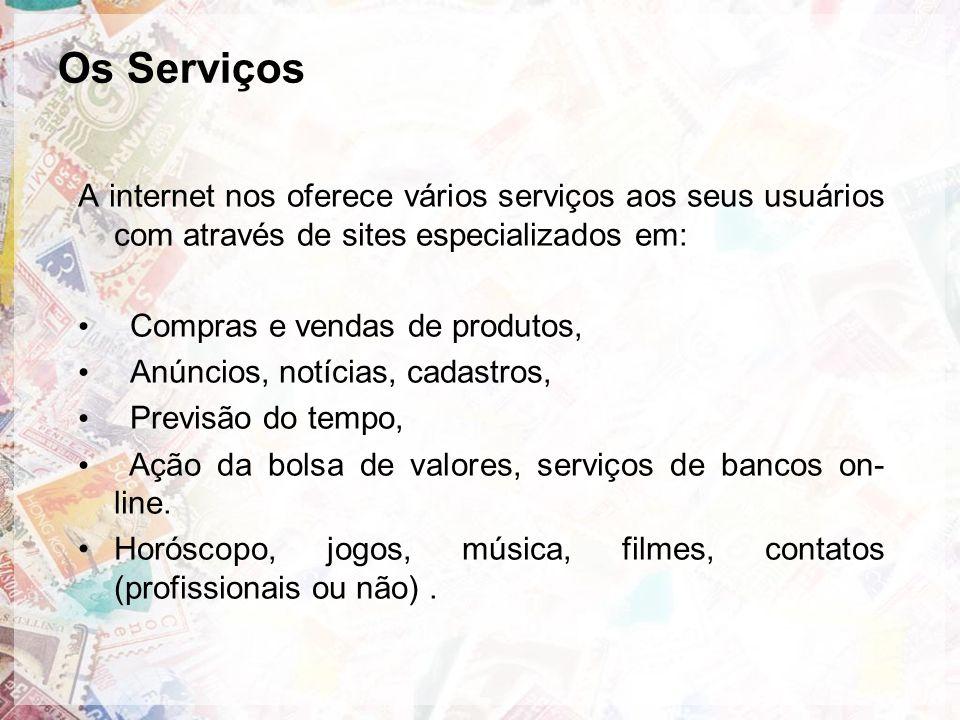 Os Serviços A internet nos oferece vários serviços aos seus usuários com através de sites especializados em: