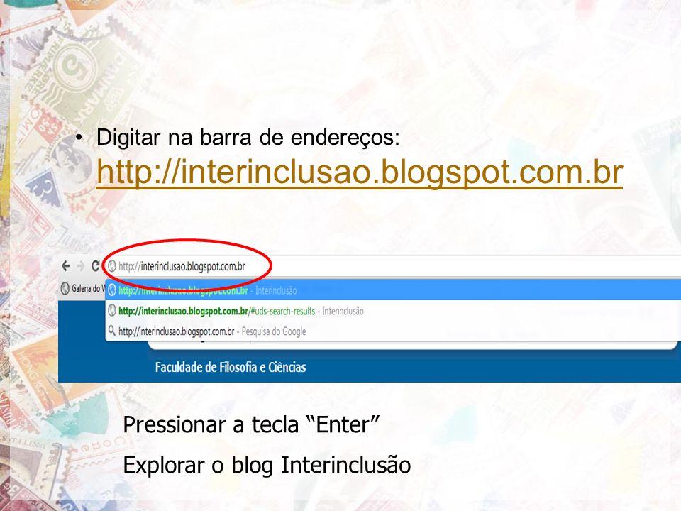 Digitar na barra de endereços: http://interinclusao.blogspot.com.br