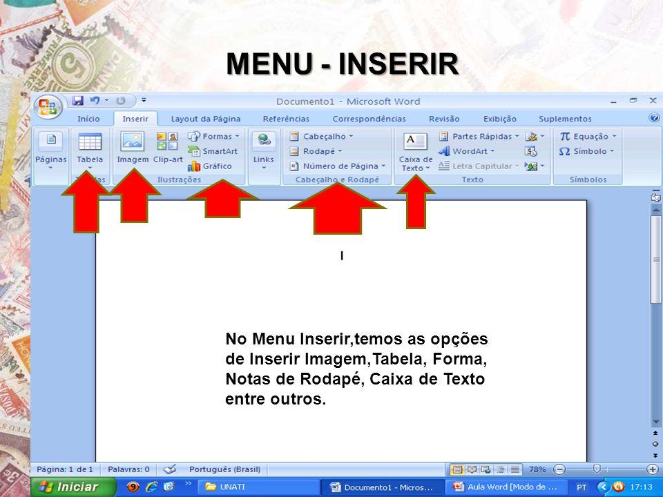 MENU - INSERIR No Menu Inserir,temos as opções de Inserir Imagem,Tabela, Forma, Notas de Rodapé, Caixa de Texto entre outros.