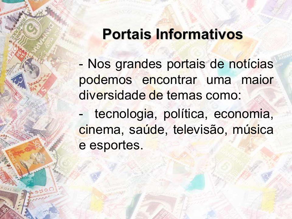 Portais Informativos - Nos grandes portais de notícias podemos encontrar uma maior diversidade de temas como: