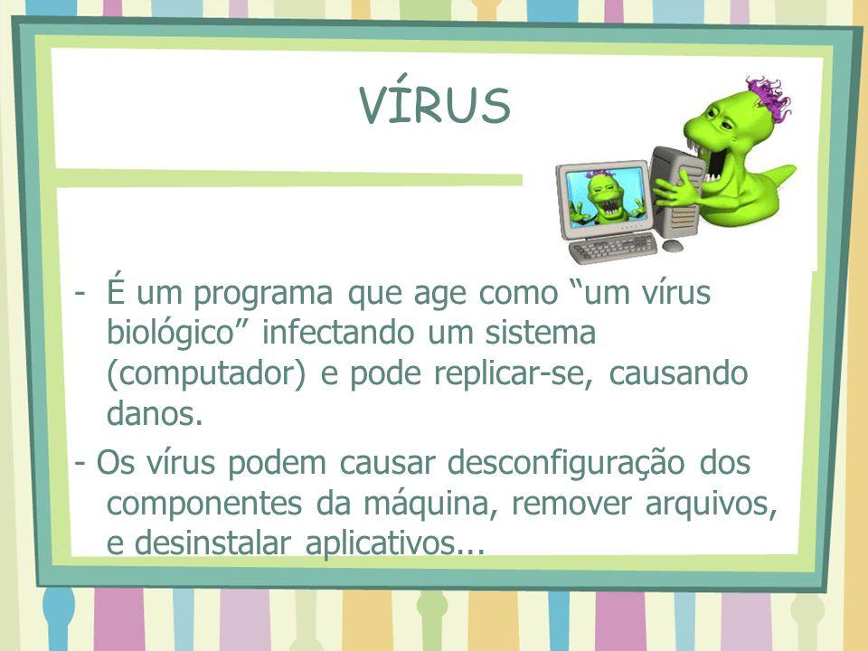 VÍRUS É um programa que age como um vírus biológico infectando um sistema (computador) e pode replicar-se, causando danos.
