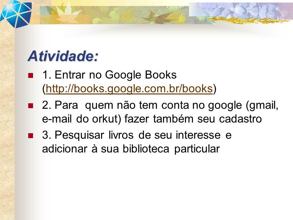 Atividade: 1. Entrar no Google Books (http://books.google.com.br/books)