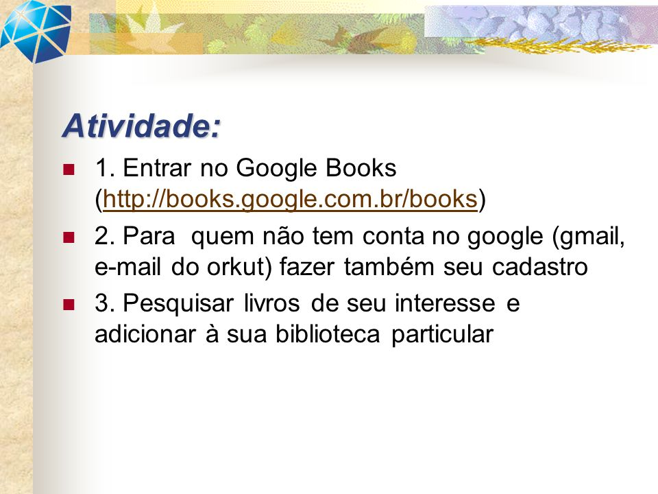 Atividade:1. Entrar no Google Books (http://books.google.com.br/books)
