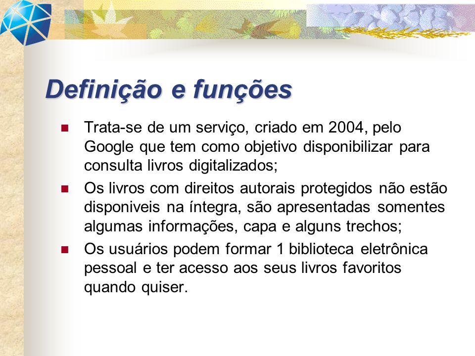 Definição e funções Trata-se de um serviço, criado em 2004, pelo Google que tem como objetivo disponibilizar para consulta livros digitalizados;
