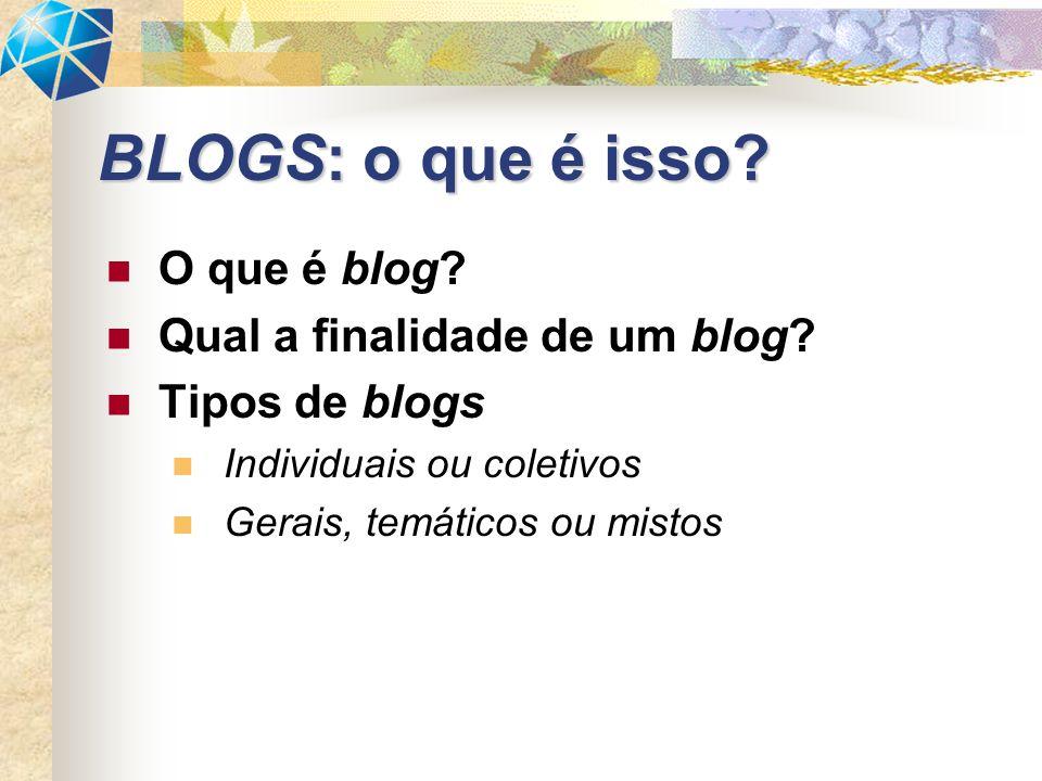 BLOGS: o que é isso O que é blog Qual a finalidade de um blog