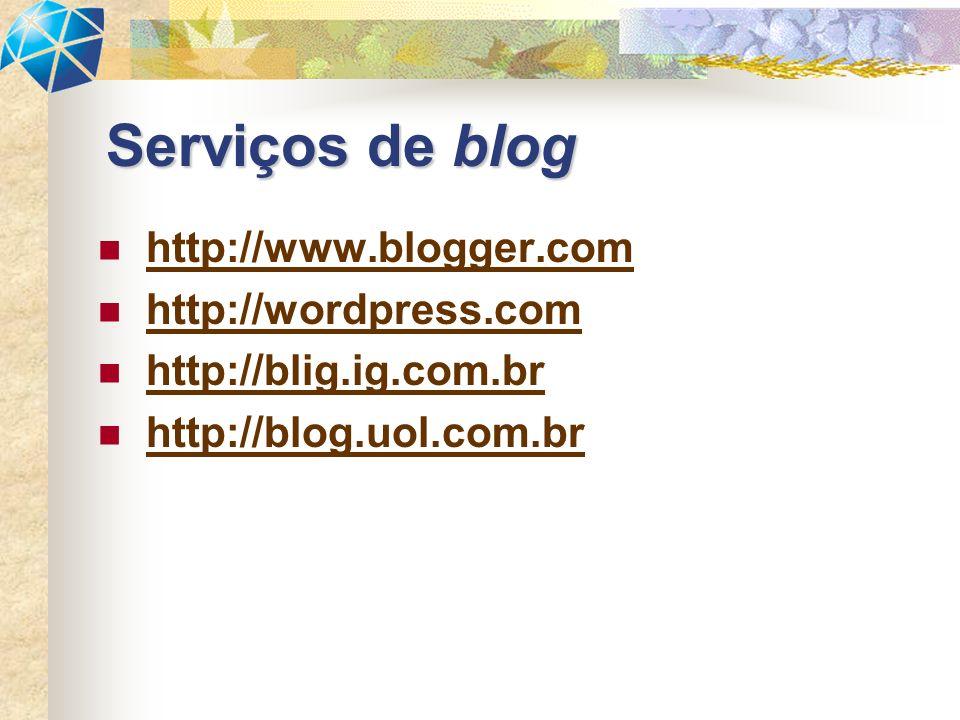Serviços de blog http://www.blogger.com http://wordpress.com