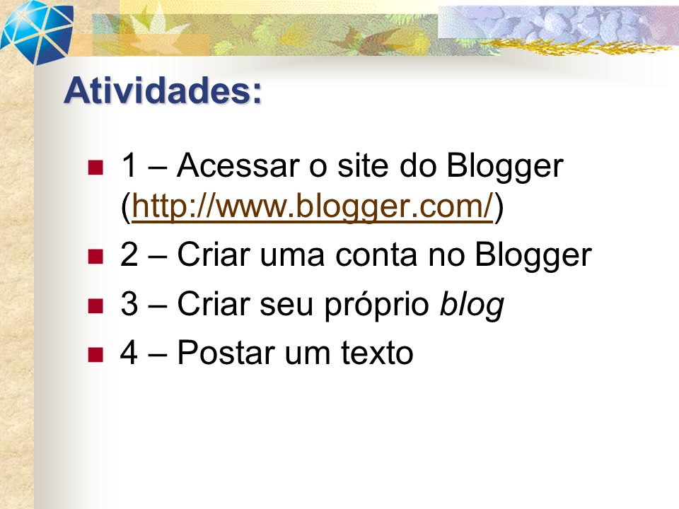 Atividades: 1 – Acessar o site do Blogger (http://www.blogger.com/)
