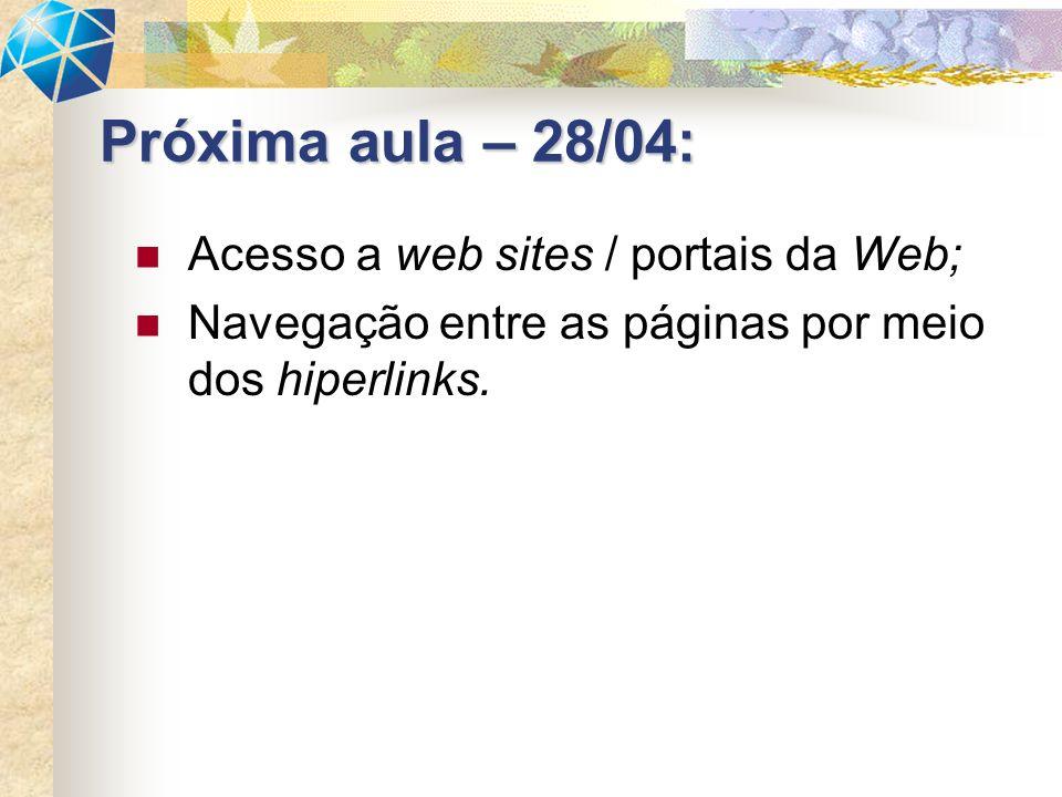 Próxima aula – 28/04: Acesso a web sites / portais da Web;