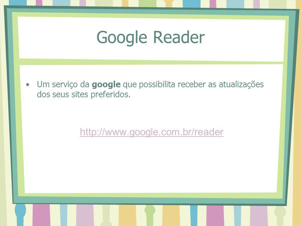 Google Reader http://www.google.com.br/reader