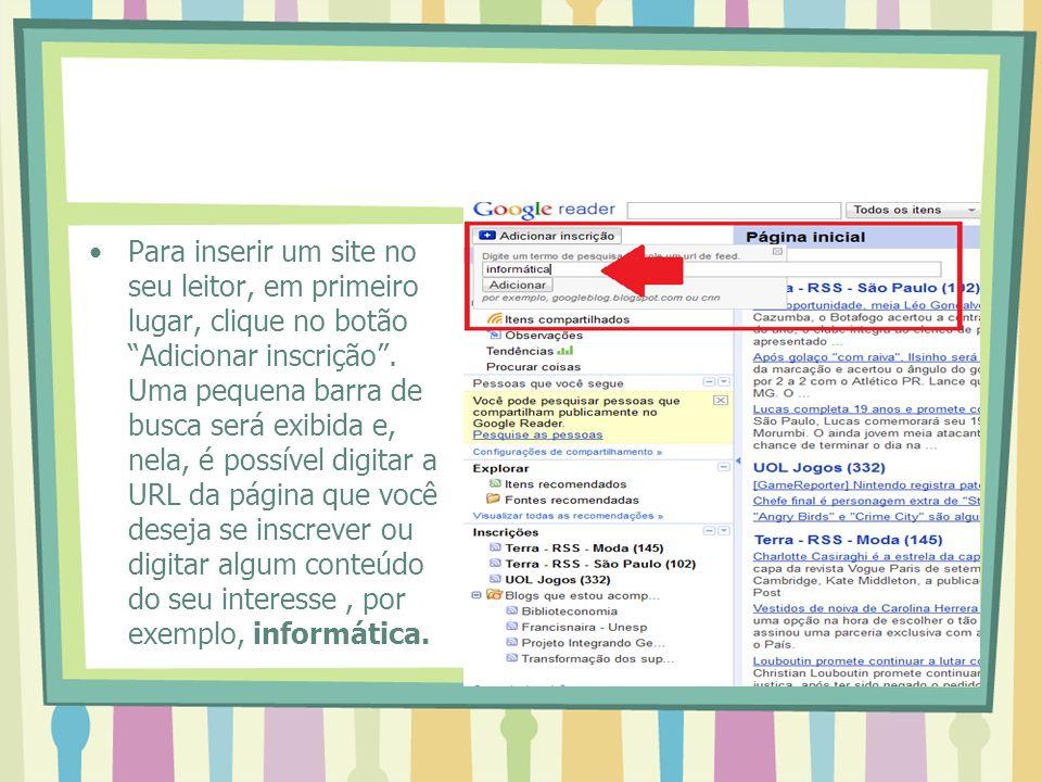 Para inserir um site no seu leitor, em primeiro lugar, clique no botão Adicionar inscrição .