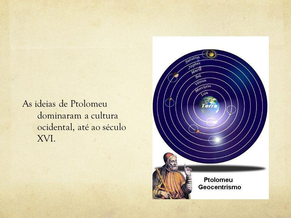 As ideias de Ptolomeu dominaram a cultura ocidental, até ao século XVI.