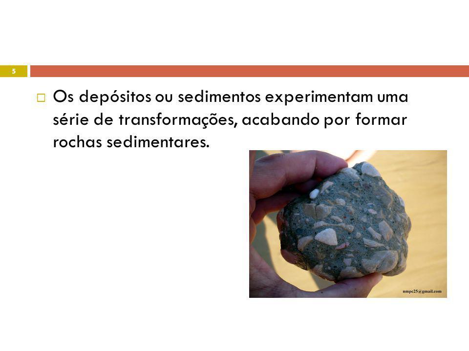 Os depósitos ou sedimentos experimentam uma série de transformações, acabando por formar rochas sedimentares.