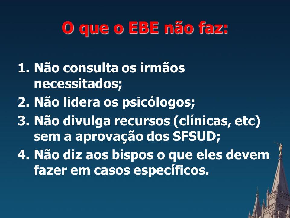 O que o EBE não faz: Não consulta os irmãos necessitados;