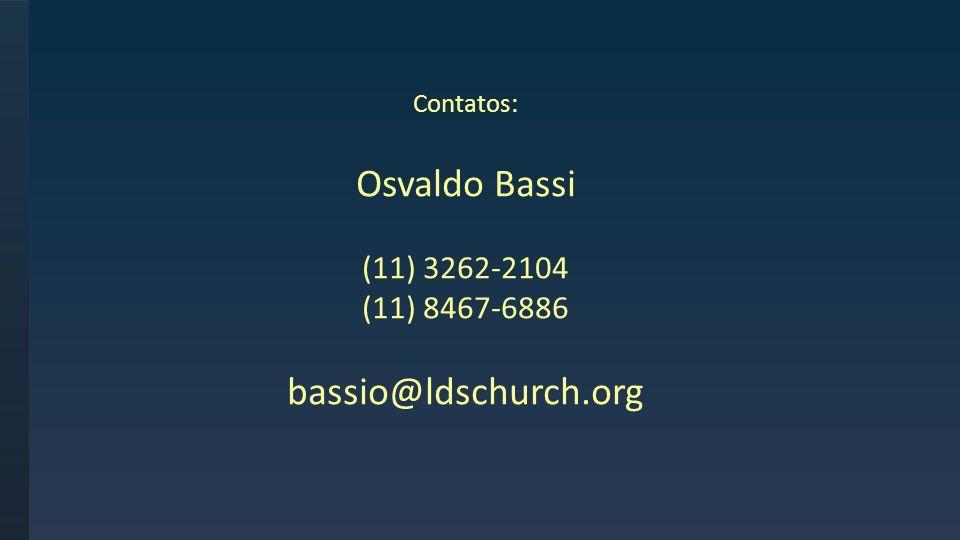 Osvaldo Bassi bassio@ldschurch.org (11) 3262-2104 (11) 8467-6886