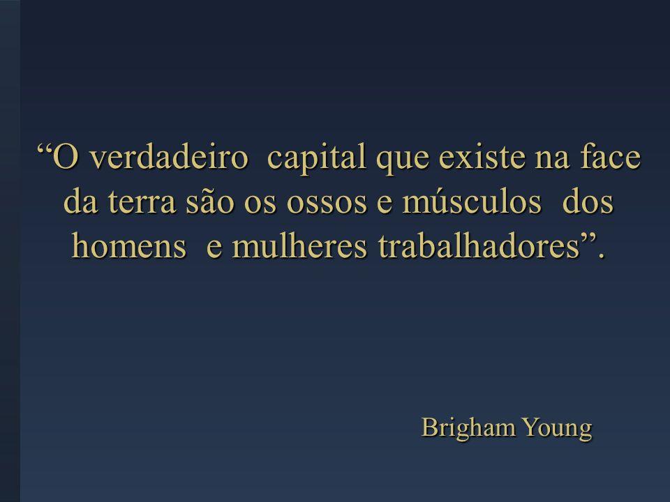 O verdadeiro capital que existe na face da terra são os ossos e músculos dos homens e mulheres trabalhadores .