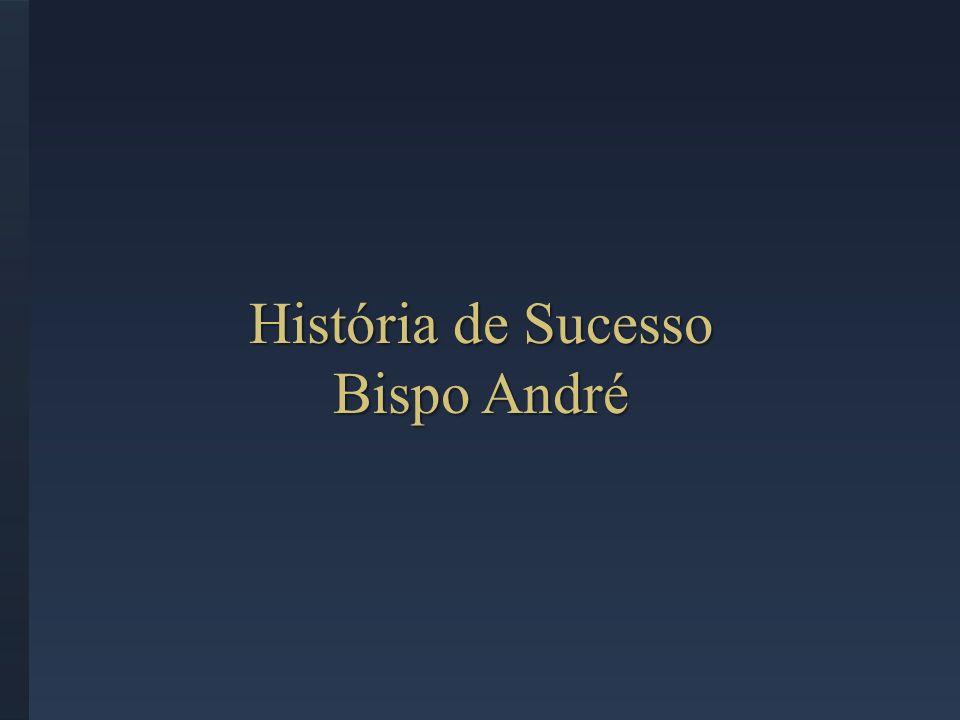 História de Sucesso Bispo André