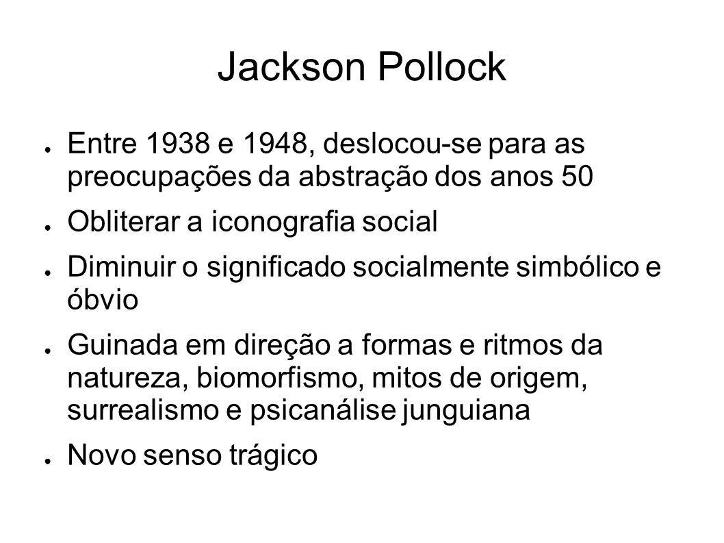 Jackson Pollock Entre 1938 e 1948, deslocou-se para as preocupações da abstração dos anos 50. Obliterar a iconografia social.