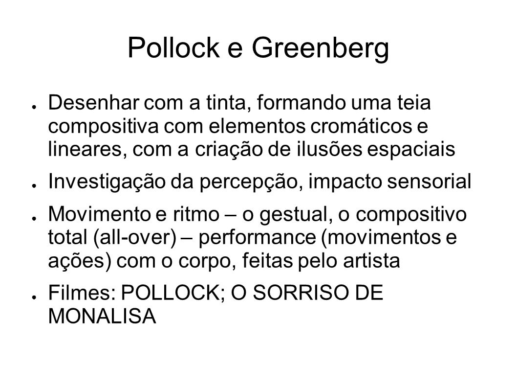 Pollock e Greenberg Desenhar com a tinta, formando uma teia compositiva com elementos cromáticos e lineares, com a criação de ilusões espaciais.