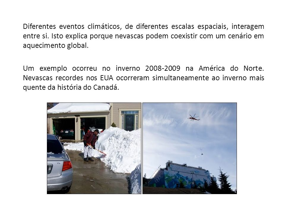 Diferentes eventos climáticos, de diferentes escalas espaciais, interagem entre si. Isto explica porque nevascas podem coexistir com um cenário em aquecimento global.