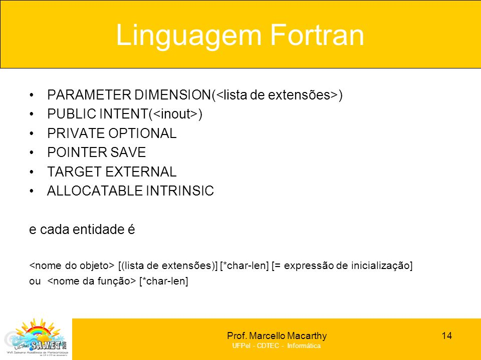 Linguagem Fortran PARAMETER DIMENSION(<lista de extensões>)
