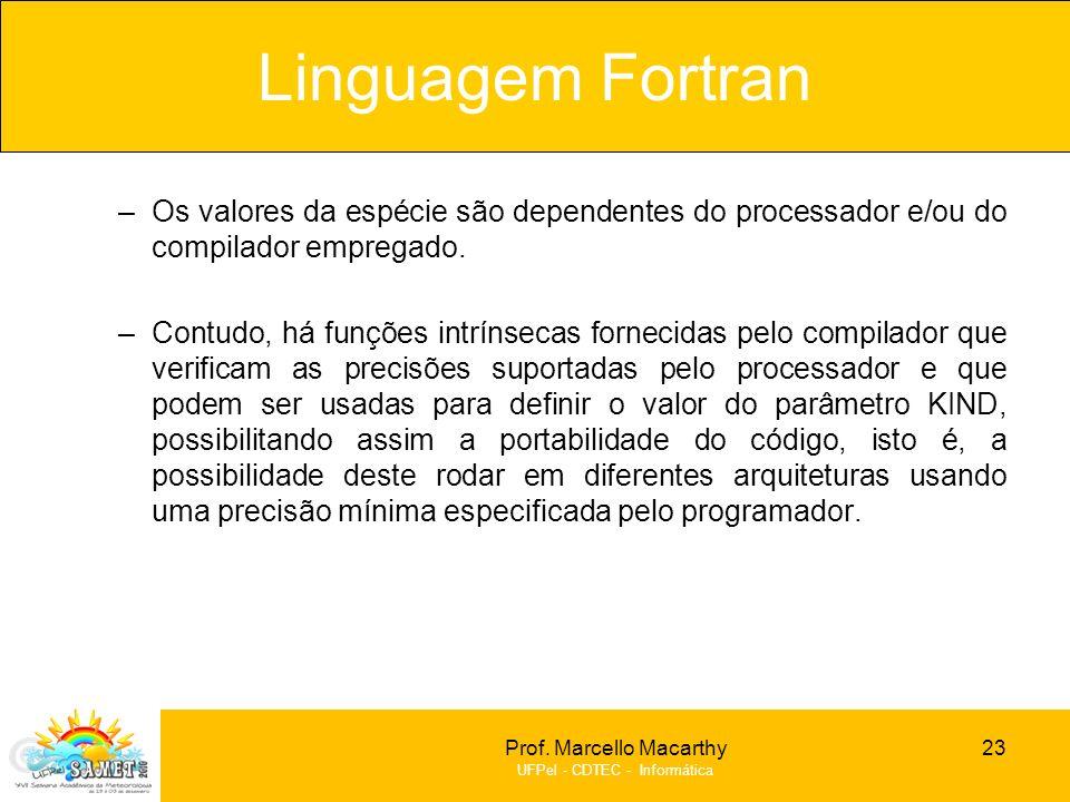 Linguagem Fortran Os valores da espécie são dependentes do processador e/ou do compilador empregado.