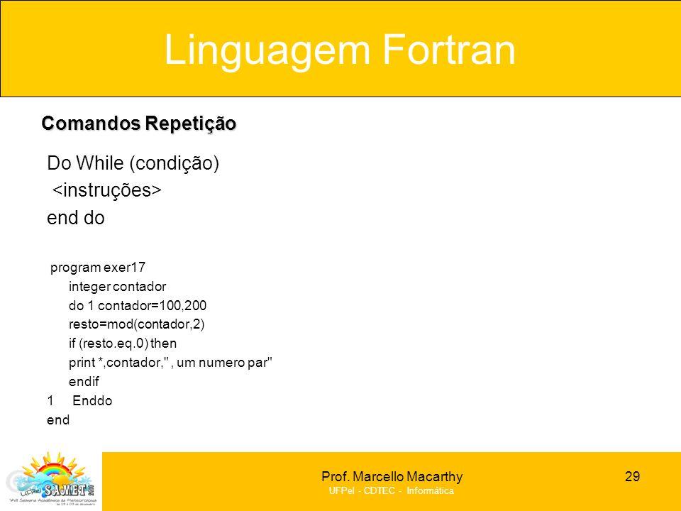 Linguagem Fortran Comandos Repetição Do While (condição)