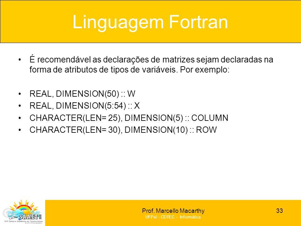 Linguagem Fortran É recomendável as declarações de matrizes sejam declaradas na forma de atributos de tipos de variáveis. Por exemplo: