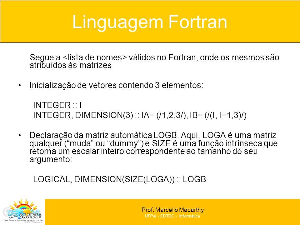 Linguagem Fortran Segue a <lista de nomes> válidos no Fortran, onde os mesmos são atribuídos às matrizes.