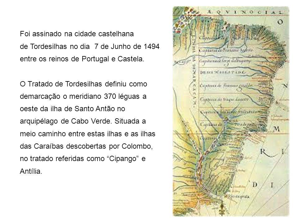 Foi assinado na cidade castelhana de Tordesilhas no dia 7 de Junho de 1494 entre os reinos de Portugal e Castela.