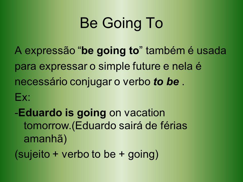 Be Going To A expressão be going to também é usada