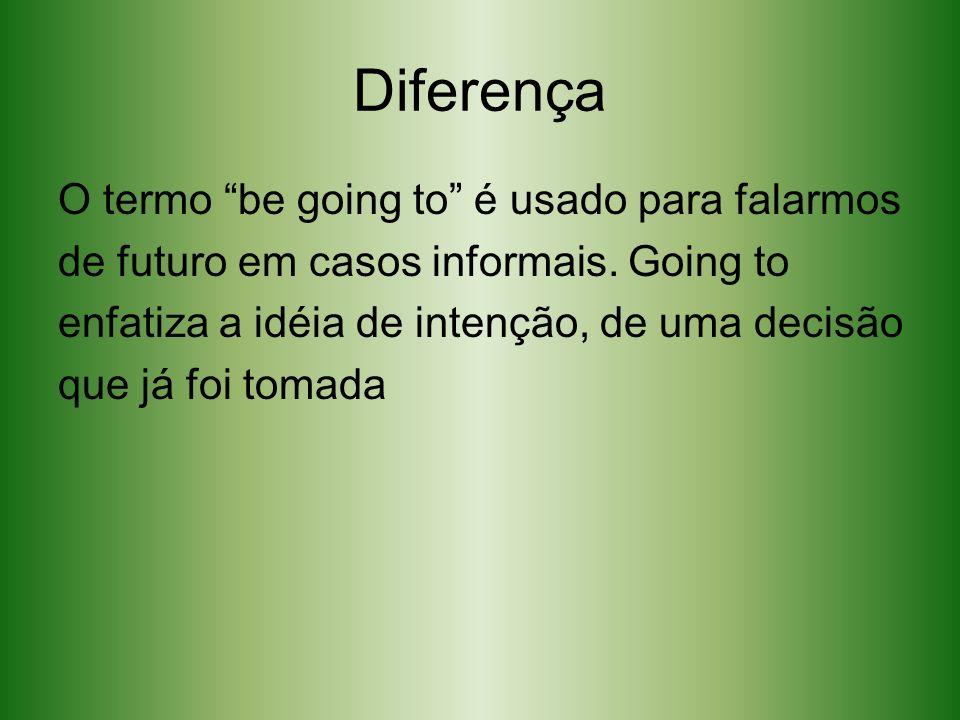 Diferença O termo be going to é usado para falarmos