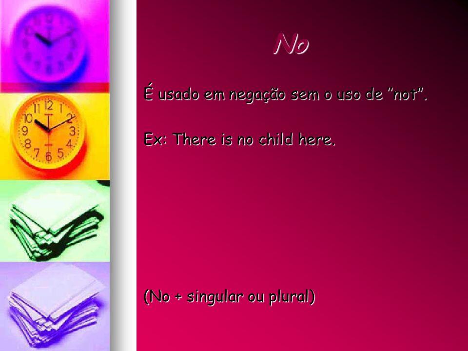 No É usado em negação sem o uso de ''not . Ex: There is no child here.