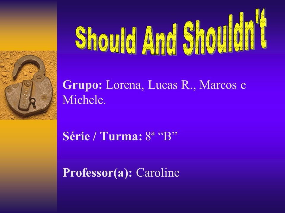 Should And Shouldn t Grupo: Lorena, Lucas R., Marcos e Michele.