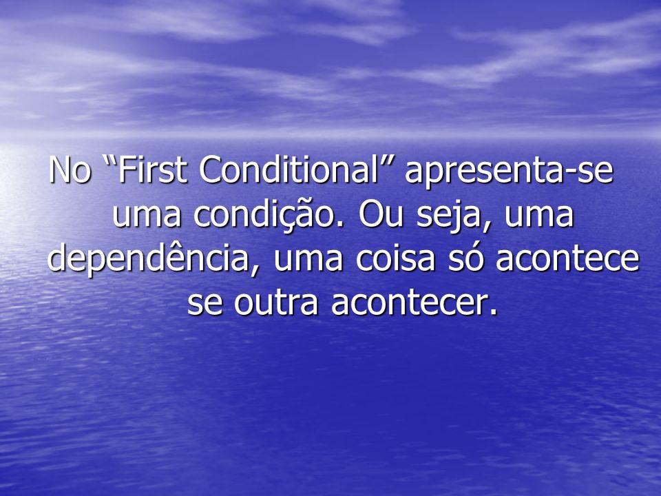 No First Conditional apresenta-se uma condição