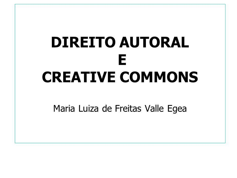DIREITO AUTORAL E CREATIVE COMMONS Maria Luiza de Freitas Valle Egea