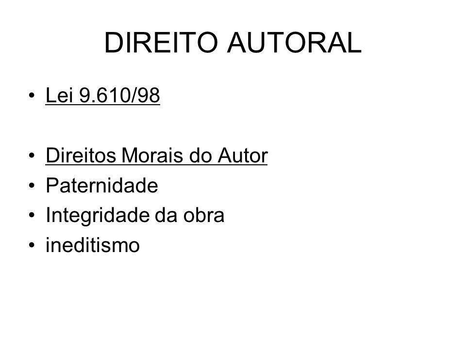 DIREITO AUTORAL Lei 9.610/98 Direitos Morais do Autor Paternidade