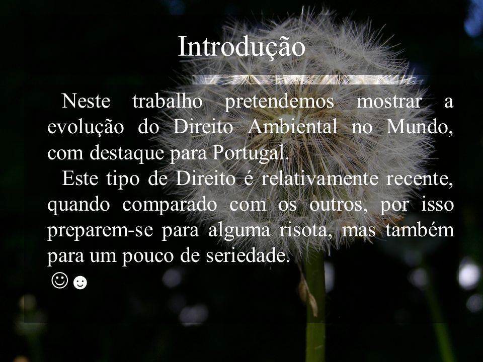 IntroduçãoNeste trabalho pretendemos mostrar a evolução do Direito Ambiental no Mundo, com destaque para Portugal.