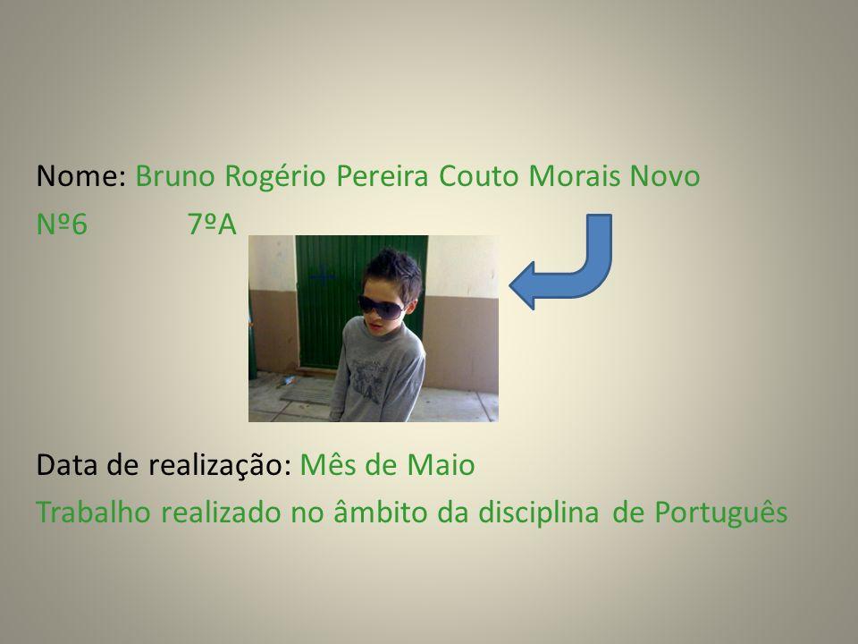 Nome: Bruno Rogério Pereira Couto Morais Novo Nº6 7ºA Data de realização: Mês de Maio Trabalho realizado no âmbito da disciplina de Português