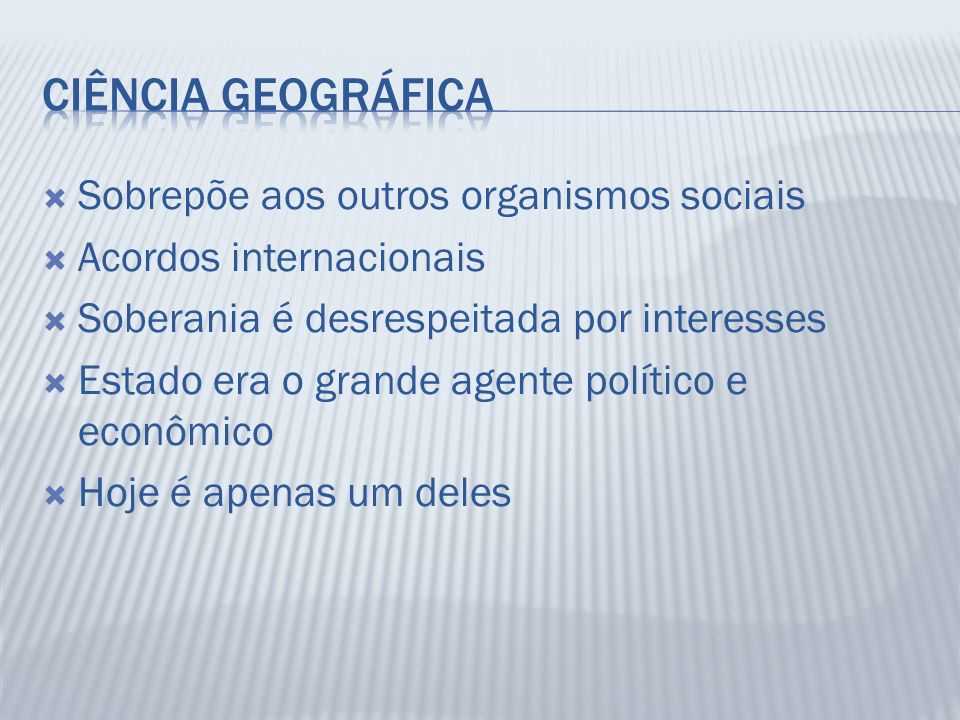 Ciência Geográfica Sobrepõe aos outros organismos sociais