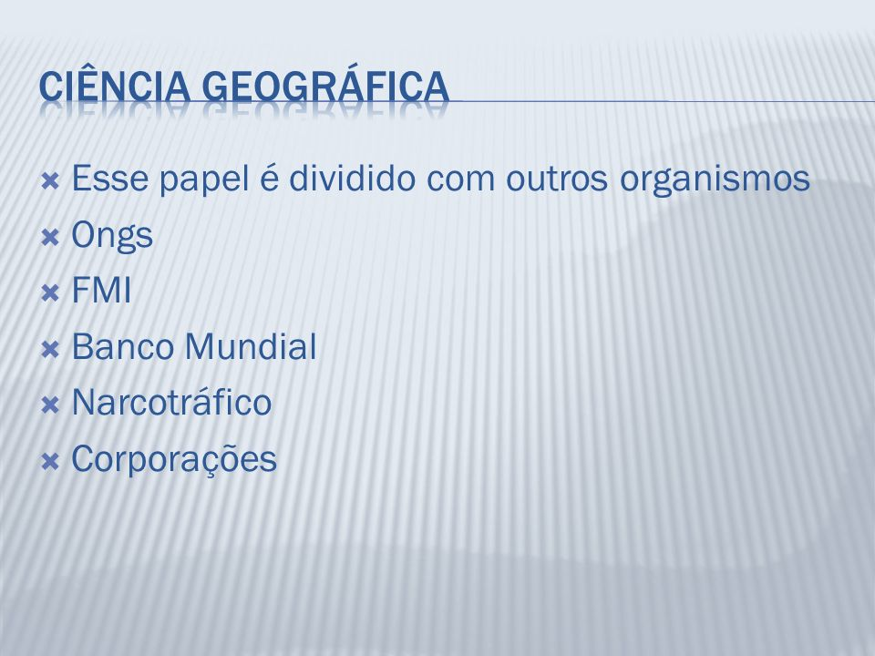 Ciência Geográfica Esse papel é dividido com outros organismos Ongs