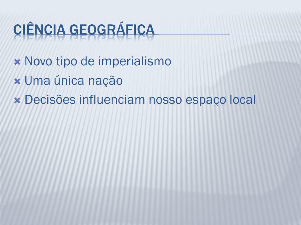 Ciência Geográfica Novo tipo de imperialismo Uma única nação
