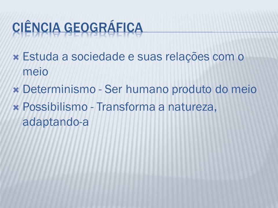 Ciência Geográfica Estuda a sociedade e suas relações com o meio