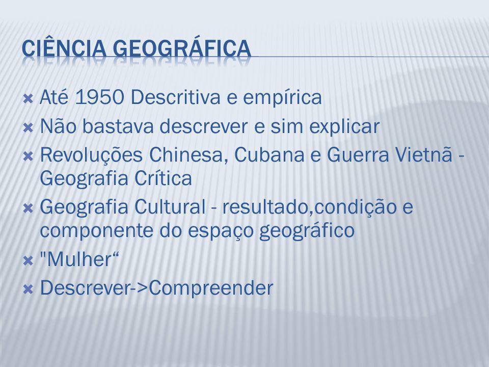 Ciência Geográfica Até 1950 Descritiva e empírica